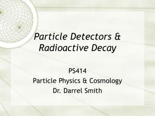 Particle Detectors &  Radioactive Decay