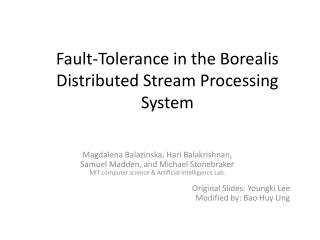 Fault-Tolerance in the Borealis Distributed Stream Processing System