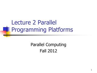 Lecture 2 Parallel Programming Platforms