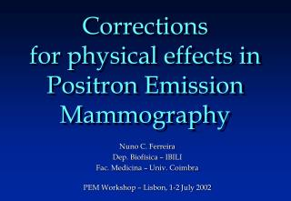 Corrections  for physical effects in Positron Emission Mammography