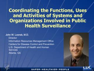 Coordinating the Functions, Uses and Activities of Systems and Organizations Involved in Public Health Surveillance