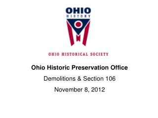 Ohio Historic Preservation Office Demolitions & Section 106 November 8, 2012