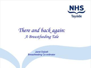 There and back again: A Breastfeeding Tale Janet Dalzell Breastfeeding Co-ordinator