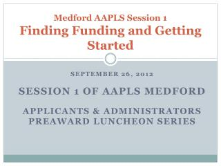 Medford AAPLS Session 1  Finding Funding and Getting Started