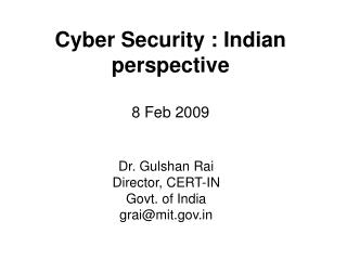 Cyber Security : Indian perspective 8 Feb 2009