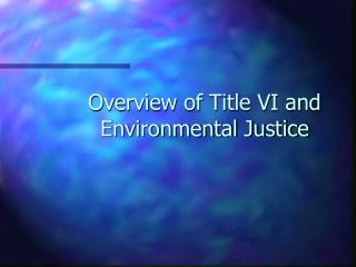 Overview of Title VI and Environmental Justice