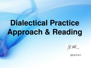 Dialectical Practice  Approach & Reading