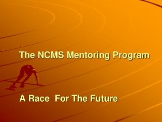 The NCMS Mentoring Program A Race  For The Future