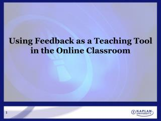 Using Feedback as a Teaching Tool in the Online Classroom