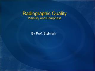 Radiographic Quality Visibility and Sharpness