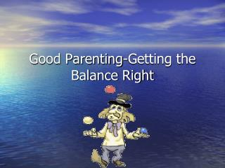 Good Parenting-Getting the Balance Right