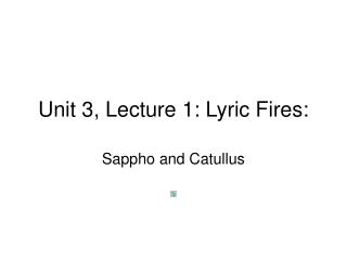 Unit 3, Lecture 1: Lyric Fires: