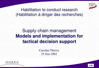 Habilitation to conduct research (Habilitation à diriger des recherches) Supply chain management Models and implementat