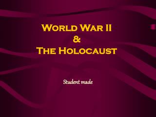 World War II  & The Holocaust