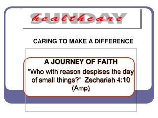 "A JOURNEY OF FAITH ""Who with reason despises the day of small things?""  Zechariah 4:10 (Amp)"