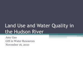 Land Use and Water  Q uality in the Hudson River