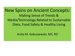New Spins on Ancient Concepts:  Making Sense of Trends & Media/Technology Related to Sustainable Diets, Food Safety