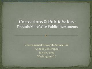 Corrections & Public Safety: Towards More Wise Public Investments