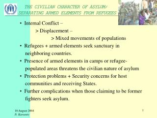 Internal Conflict – 	> Displacement – 		> Mixed movements of populations   Refugees + armed elements seek sanc