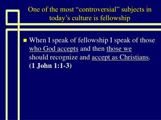 "One of the most ""controversial"" subjects in today's culture is fellowship"