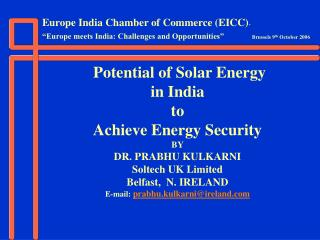 Potential of Solar Energy  in India  to  Achieve Energy Security  BY  DR. PRABHU KULKARNI Soltech UK Limited  Belfast,