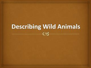 Describing Wild Animals