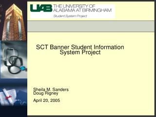 SCT Banner Student Information System Project  Sheila M. Sanders Doug Rigney April 20, 2005