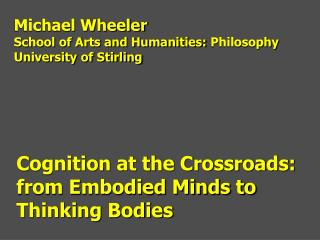 Cognition at the Crossroads: from Embodied Minds to Thinking Bodies