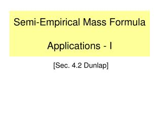 Semi-Empirical Mass Formula Applications - I