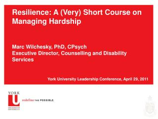 Resilience: A (Very) Short Course on Managing Hardship  Marc Wilchesky, PhD, CPsych Executive Director, Counselling and