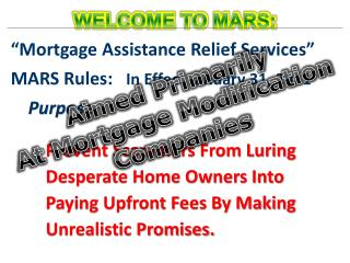 """Mortgage Assistance Relief Services"" MARS Rules:    In Effect January 31, 2011 Purpose:"