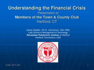 Understanding the Financial Crisis Presentation to Members of the Town & County Club Hartford, CT
