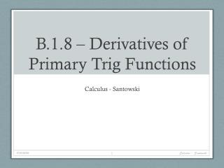 B.1.8 – Derivatives of Primary Trig Functions