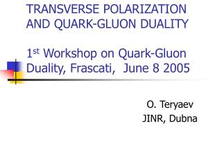 TRANSVERSE POLARIZATION AND QUARK-GLUON DUALITY  1 st  Workshop on Quark-Gluon Duality, Frascati,  June 8 2005
