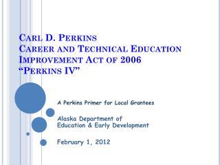 "Carl D. Perkins Career and Technical Education Improvement Act of 2006 ""Perkins IV"""