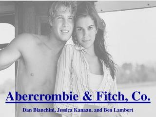 Abercrombie & Fitch, Co. Dan Bianchini, Jessica Kanaan, and Ben Lambert