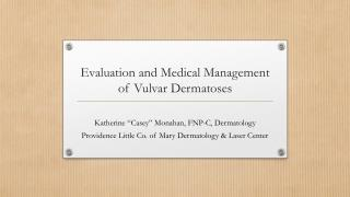 Evaluation and Medical Management of Vulvar  Dermatoses
