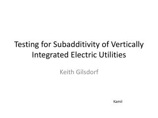 Testing for  Subadditivity  of Vertically Integrated Electric Utilities