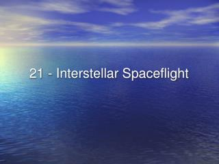 21 - Interstellar Spaceflight