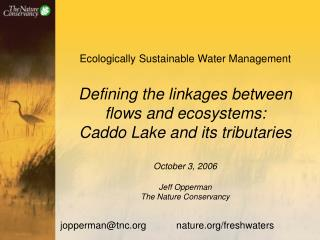 Ecologically Sustainable Water Management Defining the linkages between  flows and ecosystems:  Caddo Lake and its trib