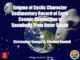 Enigma of Cyclic Character Sedimentary Record of Earth  Cosmic Connection to Snowballs From Outer Space