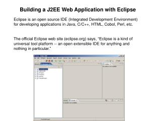 Eclipse is an open source IDE (Integrated Development Environment) for developing applications in Java, C/C++, HTML, Cob