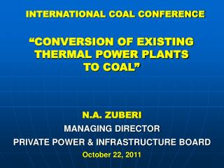 N.A. ZUBERI MANAGING DIRECTOR PRIVATE POWER & INFRASTRUCTURE BOARD October 22, 2011