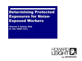 Determining Protected Exposures for Noise-Exposed Workers  Theresa Y. Schulz, PhD. Lt. Col. USAF (ret.)