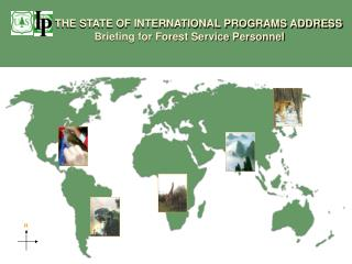 THE STATE OF INTERNATIONAL PROGRAMS ADDRESS          Briefing for Forest Service Personnel