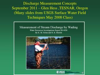 Discharge Measurement Concepts  September 2011 – Glen Hess ,TESNAR, Oregon  (Many slides from USGS Surface Water Field