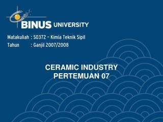 CERAMIC INDUSTRY  PERTEMUAN 07
