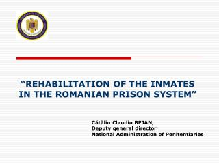 """ REHABILITATION OF THE INMATES IN THE ROMANIAN PRISON SYSTEM """