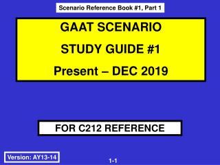 GAAT SCENARIO STUDY GUIDE #1     Present – DEC 2019