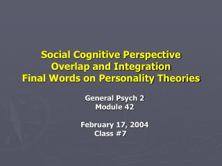 Social Cognitive Perspective Overlap and Integration  Final Words on Personality Theories